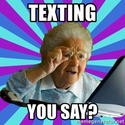 Texting you say? - old lady   Meme Generator