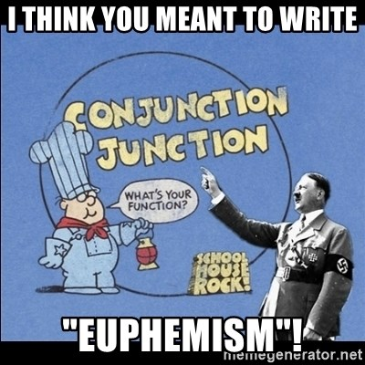 "Grammar Nazi - I Think You Meant to Write ""Euphemism""!"