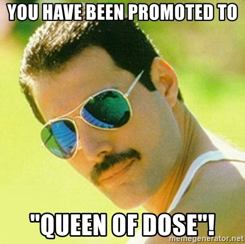 """typical Queen Fan - You have been promoted to """"Queen of Dose""""!"""