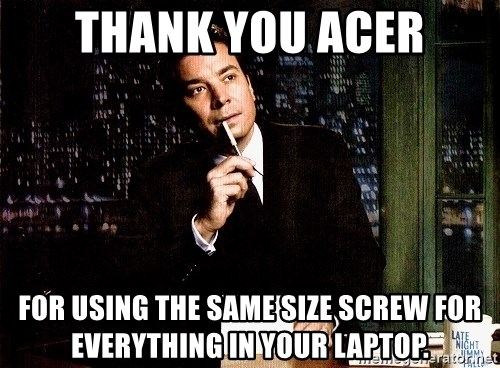 Thank you Acer For using the same size screw for everything in your
