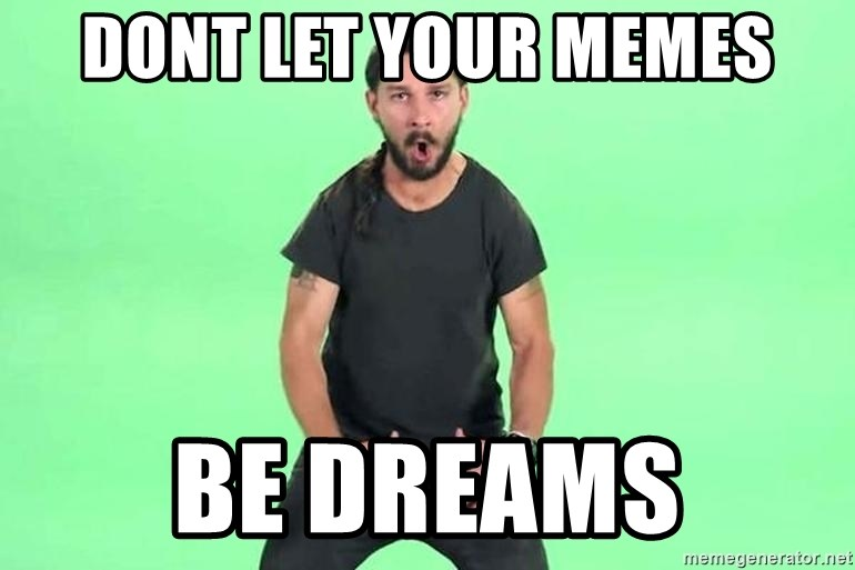 Shia Lebouf JUST DO IT - Dont let your memes be dreams