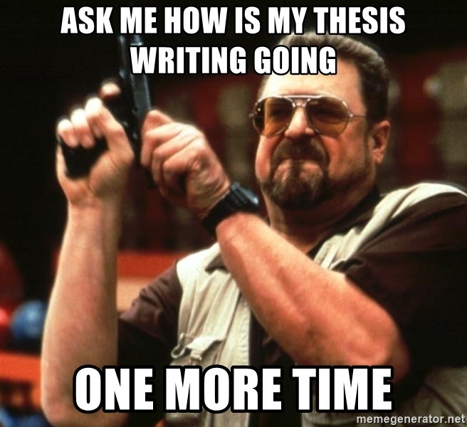 Big Lebowski - Ask me how is my thesis writing going one more time