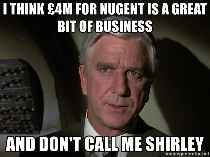 Leslie Nielsen Shirley - I THINK £4M FOR NUGENT IS A GREAT BIT OF BUSINESS AND DON'T CALL ME SHIRLEY