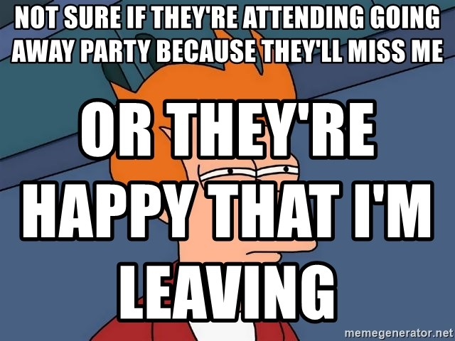 Not Sure If Theyre Attending Going Away Party Because Theyll Miss