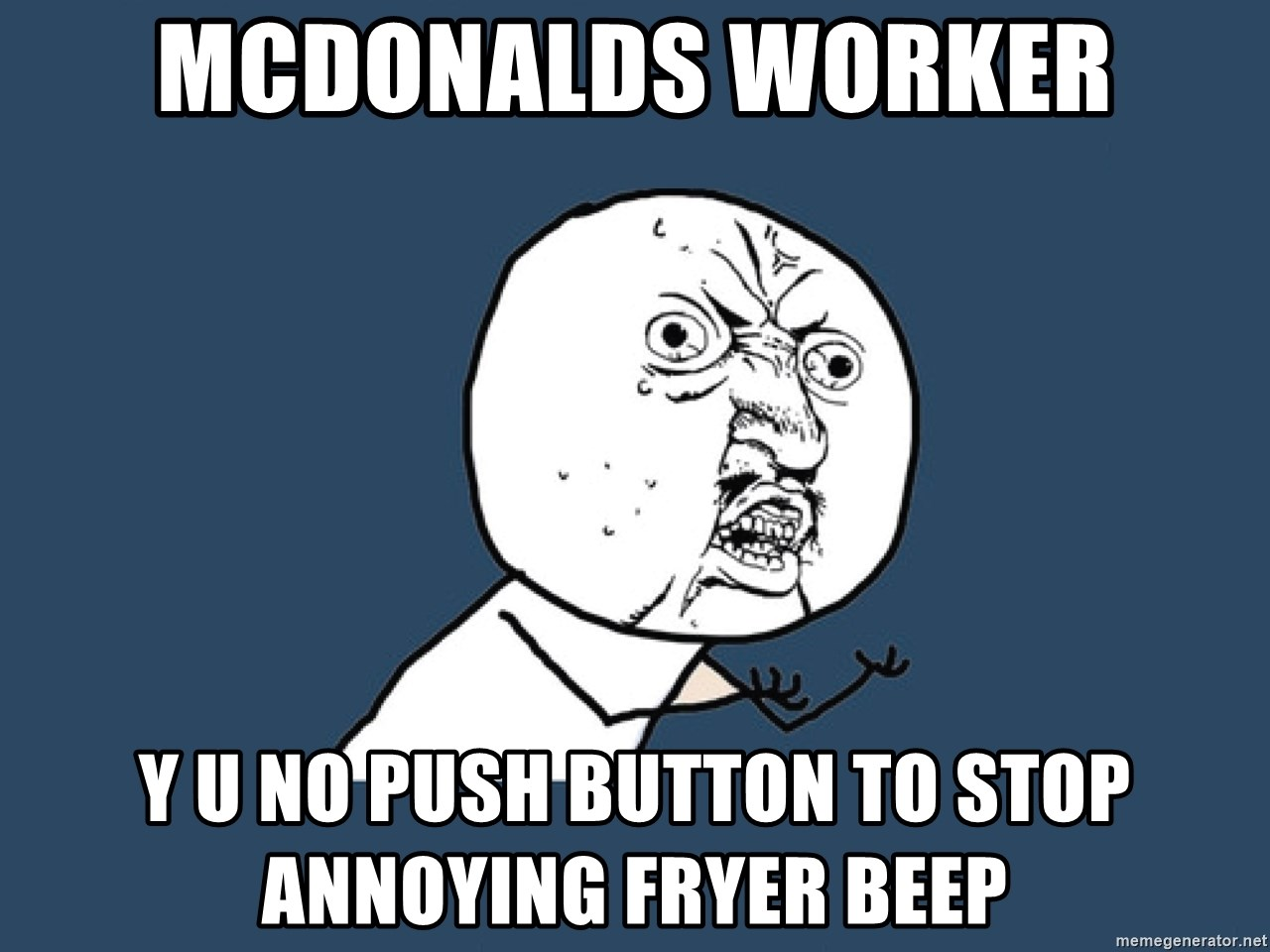 Mcdonalds Worker Y U No Push Button To Stop Annoying Fryer Beep Beeper