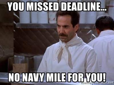 You Missed Deadline No Navy Mile For You Soup Nazi Meme