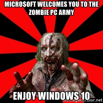 Zombie - Micro$oft Welcomes you to the zombie pc army enjoy windows 10