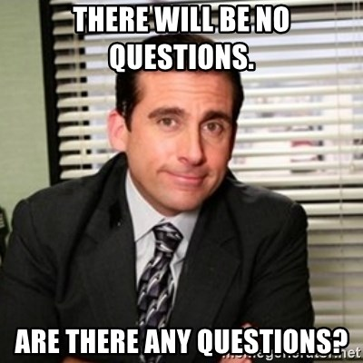 64072184 there will be no questions are there any questions? michael scott