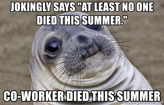 At Least Nobody Was Killed It Was No >> Jokingly Says At Least No One Died This Summer Co Worker Died