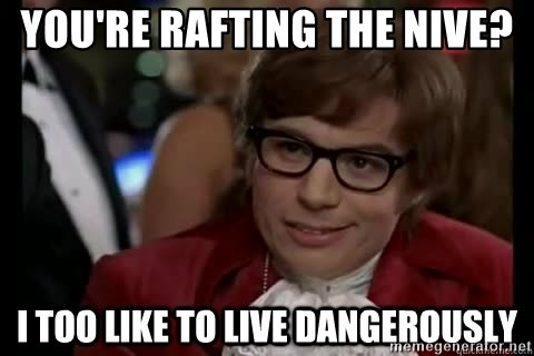 I too like to live dangerously - you're rafting the nive?