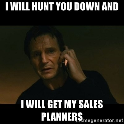 liam neeson taken - I will hunt you down and I will get my sales planners