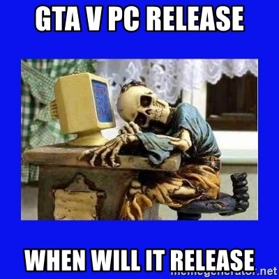 gta v pc release when will it release - Skeleton at Keyboard | Meme