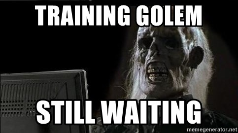 OP will surely deliver skeleton - TRAINING GOLEM STILL WAITING