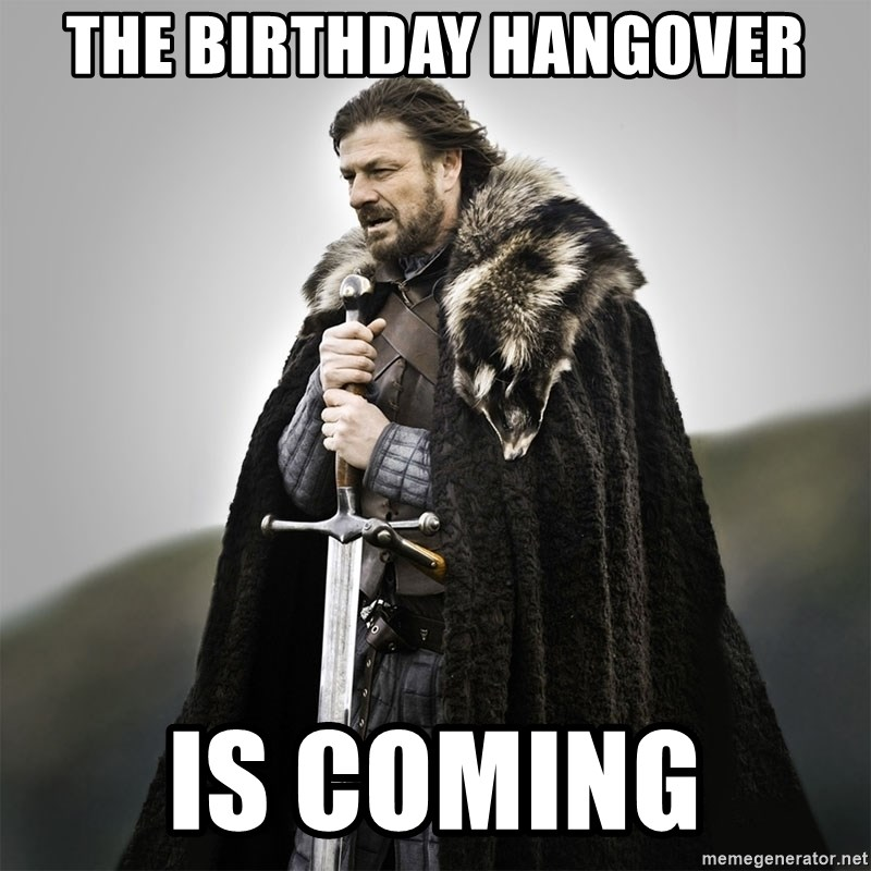 Game of Thrones - The Birthday Hangover Is coming