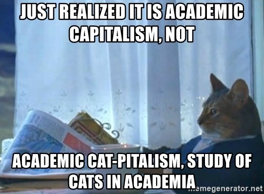 newspaper cat realization - Just realized it is Academic Capitalism, Not Academic Cat-pitalism, study of Cats in Academia