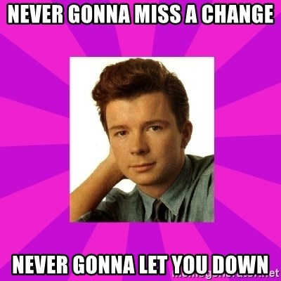 RIck Astley - Never gonna miss a change Never gonna let you down