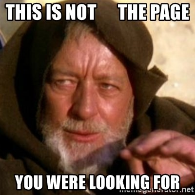 These are not the droids you were looking for - THIS IS NOT      THE PAGE YOU WERE LOOKING FOR