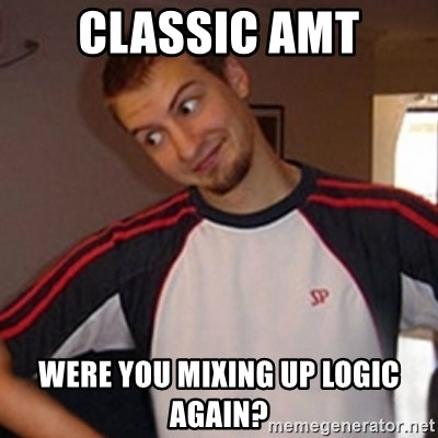 Oh you guy - Classic AMT Were you mixing up logic again?