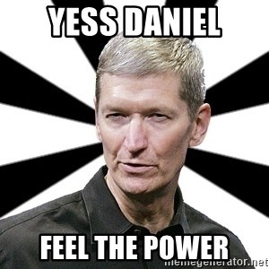 Tim Cook Time - yess daniel feel the power
