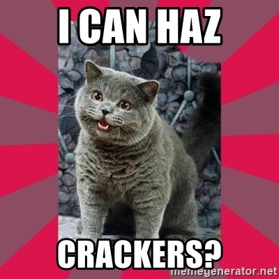 I can haz - i can haz crackers?