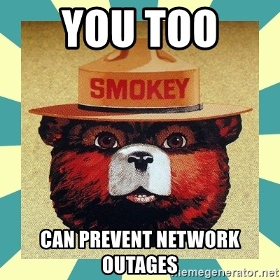 Smokey the Bear - You too  Can prevent network outages
