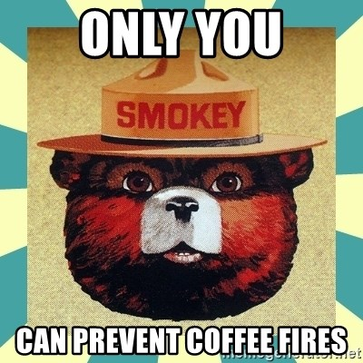Smokey the Bear - ONLY YOU CAN PREVENT COFFEE FIRES