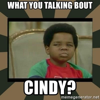 What you talkin' bout Willis  - What you talking Bout Cindy?