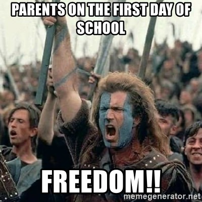 Parents on the First Day of School FREEDOM!! - Brave Heart