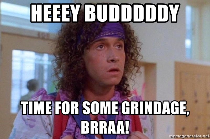 Heeey Budddddy Time For Some Grindage Brraa Pauly Shore Meme