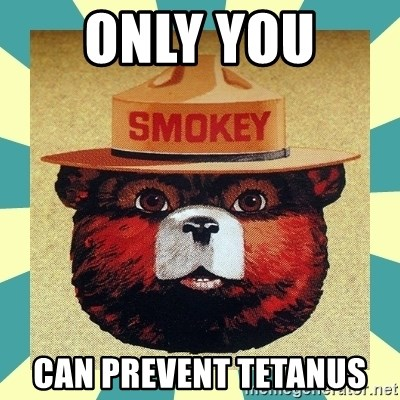 Smokey the Bear - only you  can prevent tetanus