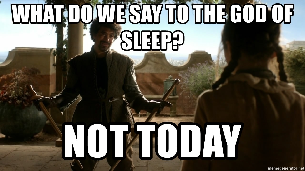 What Do We Say To The God Of Sleep Not Today Game Of Thrones