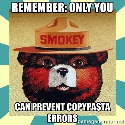 Smokey the Bear - Remember: Only YOU  can prevent copypasta errors