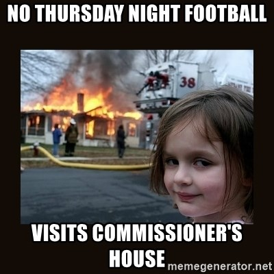 No Thursday Night Football Visits Commissioner S House Burning House Girl Meme Generator