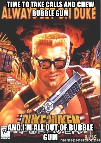 Duke Nukem Forever - Time to take calls and chew bubble gum and I'm all out of bubble gum