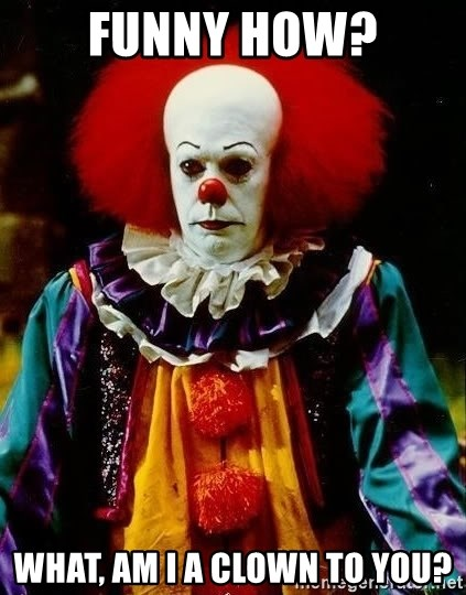 it clown stephen king - Funny how? What, am I a clown to you?