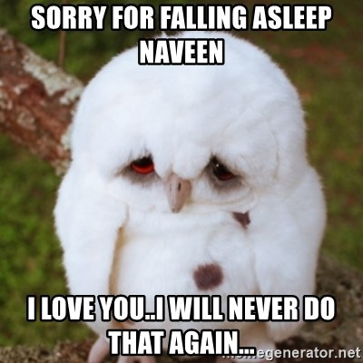 Sad Owl Baby - sORRY FOR FALLING ASLEEP nAVEEN i LOVE YOU..I WILL NEVER DO THAT AGAIN...