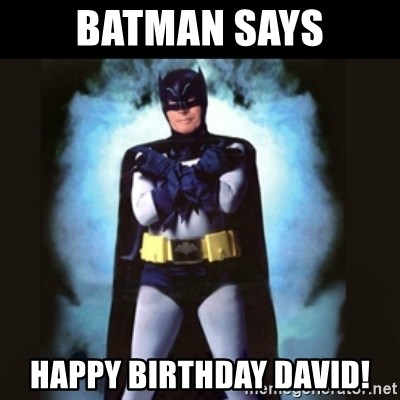 Birthday Batman - Batman says Happy Birthday David!