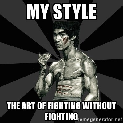 My Style The Art Of Fighting Without Fighting Bruce Lee Figther Meme Generator