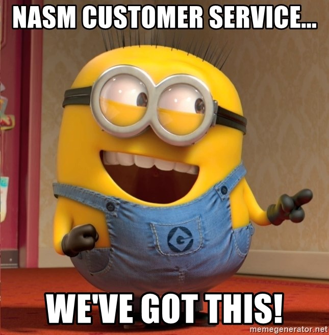 NASM Customer service    We've got this! - dave le minion