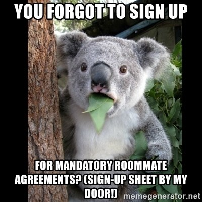 you forgot to sign up for mandatory roommate agreements sign up