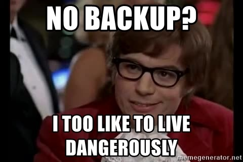 Austin Powers Danger - No backup? I too like to live dangerously
