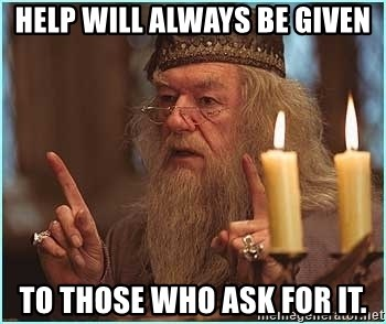 dumbledore fingers - Help will always be given to those who ask for it.