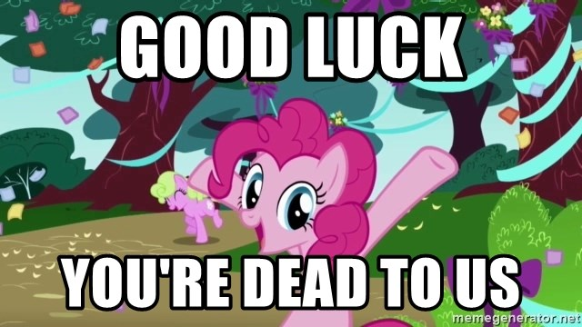 Good Luck Youre Dead To Us My Little Pony Meme Generator