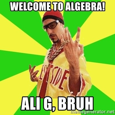 Ali G - Welcome to Algebra! Ali G, bruh