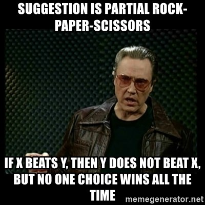 Suggestion is partial rock-paper-scissors if X beats Y, then Y does