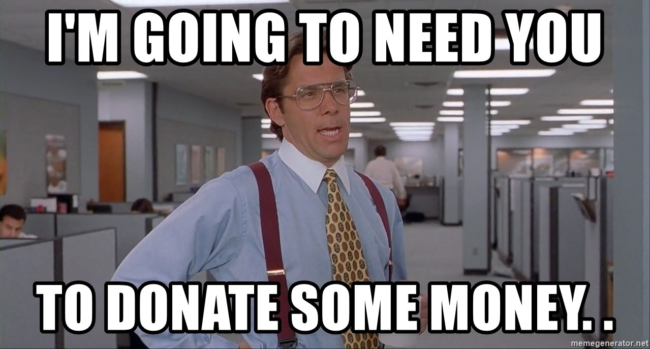 Office Space Meme Blank - I'm going to need you to donate some money. .