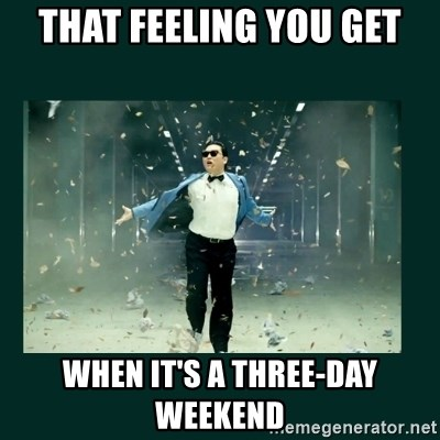 Gangnam style psy - that feeling you get when it's a three-day weekend