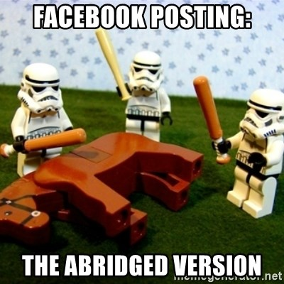 Beating a Dead Horse stormtrooper - Facebook posting: The Abridged version