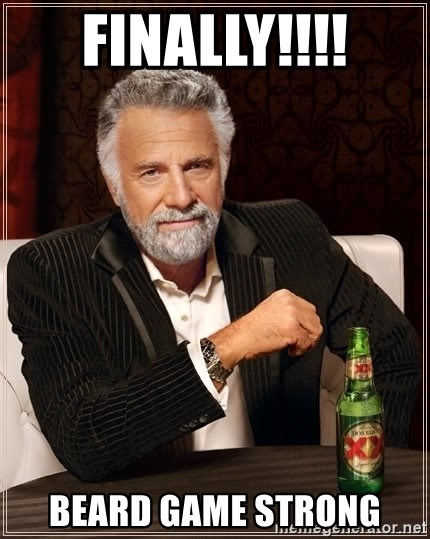 Finally Beard Game Strong The Most Interesting Man In The World Meme Generator