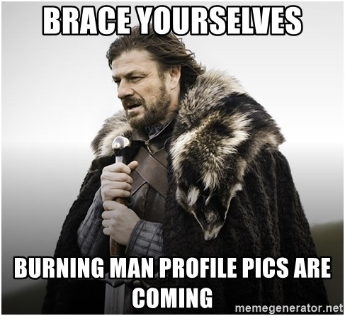 ned stark brace yourself - Brace yourselves Burning Man Profile Pics are coming